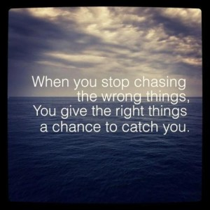 stop chasing wrong things